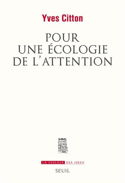 Pour une écologie de l'attention   Citton, Yves (1962-....). Auteur
