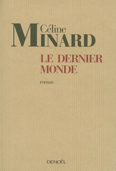 Le dernier monde : roman / Céline Minard | Minard, Céline (1969-....). Auteur