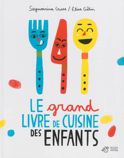 Le grand livre de cuisine des enfants / Seymourina Cruse, Elisa Guerin | Cruse, Seymourina. Auteur