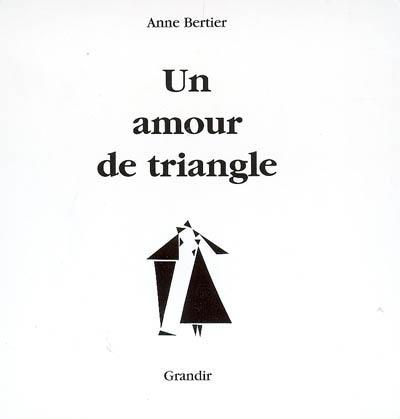 Un amour de triangle / Anne Bertier | Bertier, Anne. Auteur