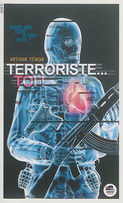 Terroriste... toi ! / Arthur Ténor | Ténor, Arthur (1959-....). Auteur
