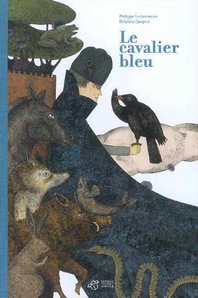 Le cavalier bleu   Philippe Lechermeier (1968-....). Auteur