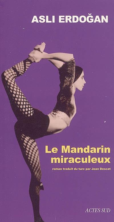 mandarin miraculeux (Le) : roman | Asli Erdogan, Auteur