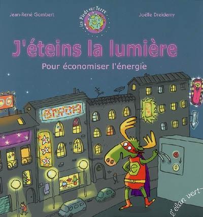J'éteins la lumière : pour économiser l'énergie / écrit par Jean-René Gombert | Gombert, Jean-René. Auteur