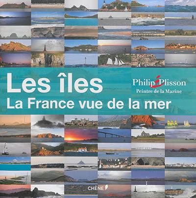 Les îles : la France vue de la mer   Plisson, Philip (1947-....). Photographe