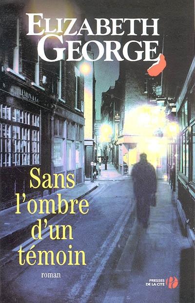 Sans l'ombre d'un témoin : roman / Elizabeth George | George, Elizabeth (1949-....). Auteur