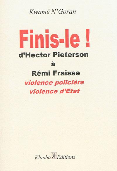 Finis-le ! : d'Hector Pieterson à Rémi Fraisse : violence policière, violence d'Etat
