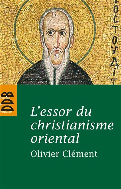 L' essor du christianisme oriental / Olivier Clément | Clément, Olivier (1921-....). Auteur