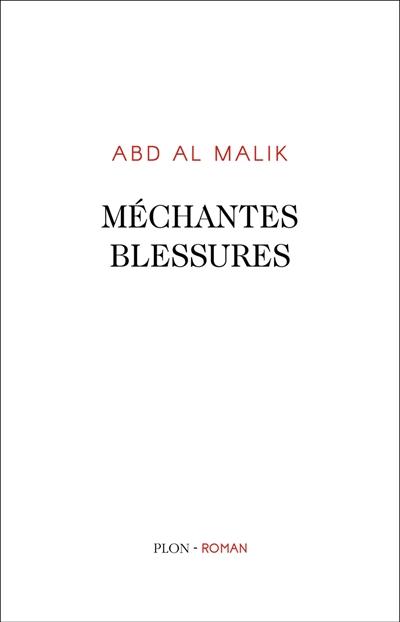 Méchantes blessures : roman   Abd al Malik. Auteur