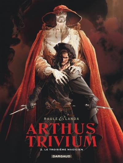 Arthus Trivium. Vol. 2. Le troisième magicien