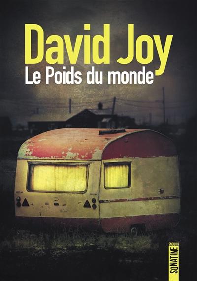 Le Poids du monde / David Joy   Joy, David (1983-....). Auteur