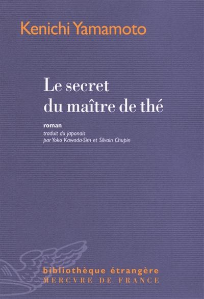 Le secret du maître de thé : roman / Kenichi Yamamoto | Yamamoto, Ken'ichi (1956-....). Auteur