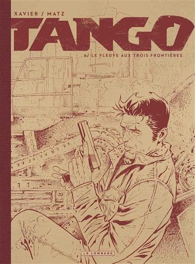 Tango. Vol. 6. Le fleuve aux trois frontières