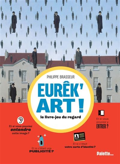Eurêk'art ! : le livre-jeu du regard | Philippe Brasseur, Auteur