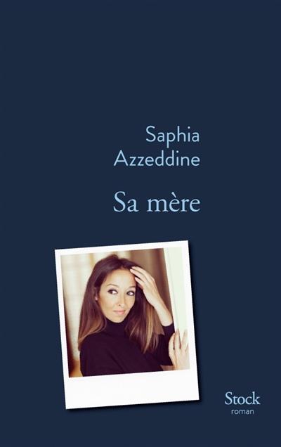 Sa mère : roman | Azzeddine, Saphia. Auteur