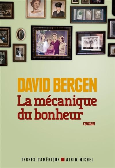 La mécanique du bonheur | Bergen, David (1957-....). Auteur