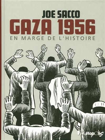 Gaza 1956 : en marge de l'histoire / Joe Sacco | Sacco, Joe (1960-....). Auteur. Illustrateur
