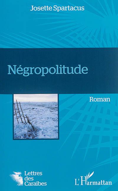 Négropolitude / Josette Spartacus | Spartacus, Josette. Auteur