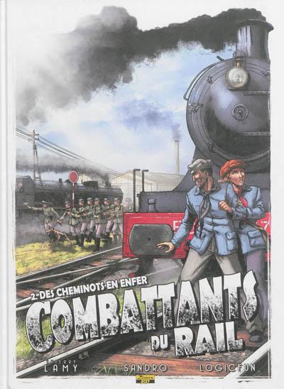 Combattants du rail. Vol. 2. Des cheminots en enfer