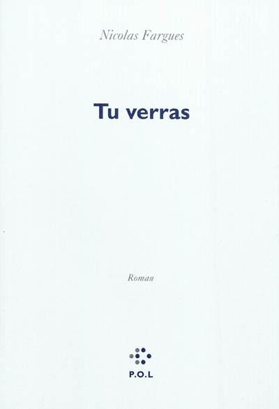 Tu verras / Nicolas Fargues | Fargues, Nicolas. Auteur