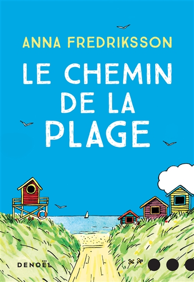Le chemin de la plage : roman / Anna Fredriksson | Fredriksson, Anna (1966-....). Auteur