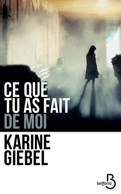 Ce que tu as fait de moi / Karine Giebel   Giebel, Karine (1971-....). Auteur