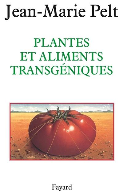 Plantes et aliments transgéniques / Jean-Marie Pelt   Pelt, Jean-Marie (1933-2015). Auteur