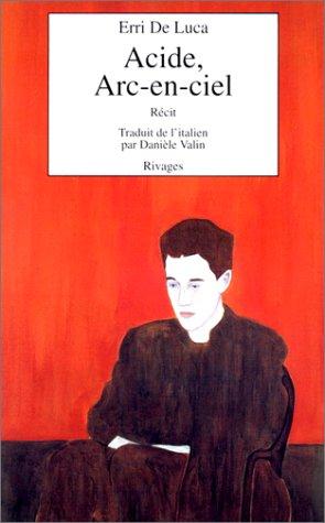 Acide, arc-en-ciel | Erri De Luca (1950-....). Auteur