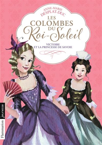 Les colombes du Roi-Soleil. Vol. 12. Victoire et la princesse de Savoie