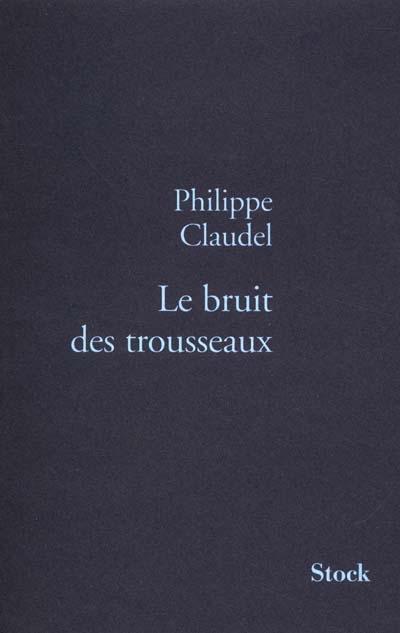 Le bruit des trousseaux | Philippe Claudel (1962-....). Auteur