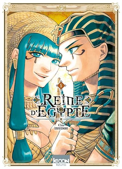 Reine d'Egypte. 5 / Chie Inudoh   Inudoh, Chie. Auteur