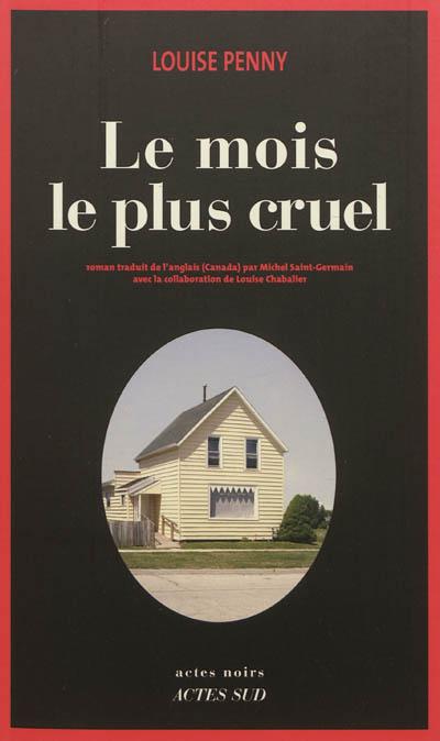 Le mois le plus cruel : roman / Louise Penny | Penny, Louise (1958-....). Auteur