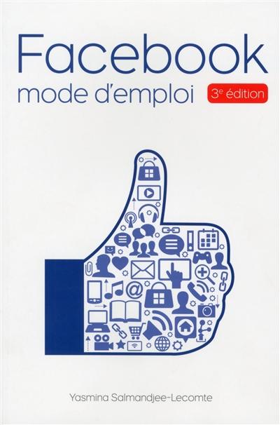 Facebook, mode d'emploi / Yasmina Salmandjee-Lecomte   Lecomte, Yasmina. Auteur