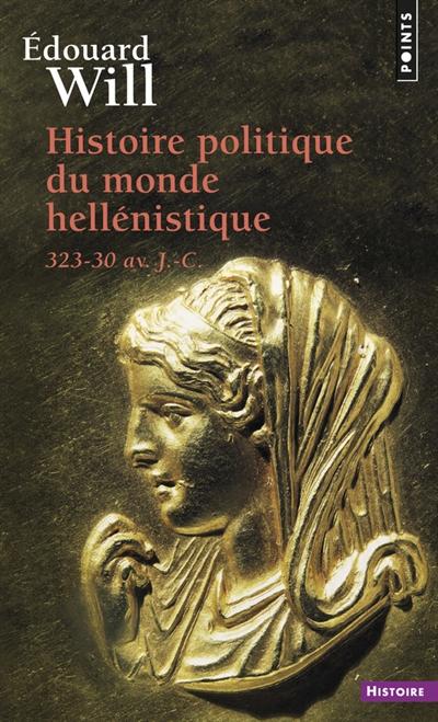 Histoire politique du monde hellénistique : 323-30 av. J.-C. / Edouard Will | Will, Edouard (1920-1997). Auteur