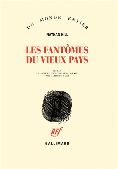 Les  fantômes du vieux pays : roman   Hill, Nathan. Auteur