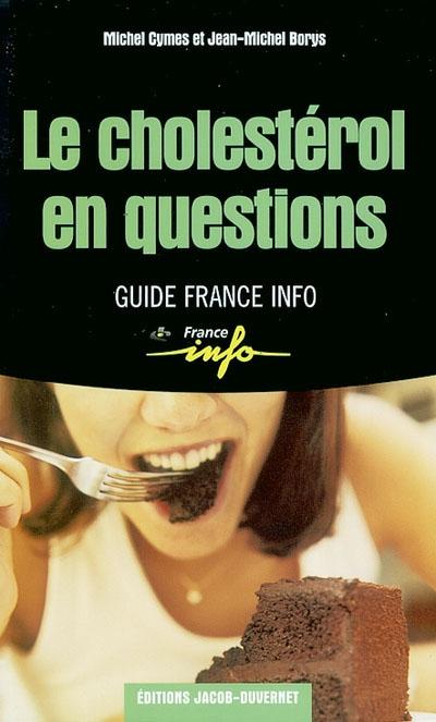 Le Cholestérol en questions / auteur Michel Cymes   Cymes, Michel (1957-....). Auteur