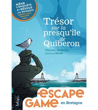 Trésor sur la presqu'île de Quiberon : mène l'enquête et résous les énigmes ! : alphabet crypté, labyrinthes, codes...