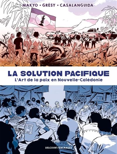 La solution pacifique : l'art de la paix en Nouvelle-Calédonie