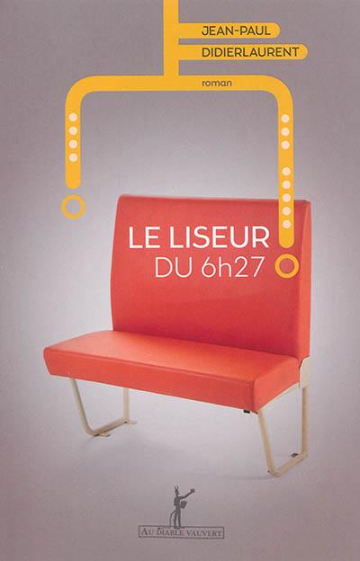 Le liseur du 6h27 / Jean-Paul Didierlaurent   Didierlaurent, Jean-Paul (1962-....). Auteur