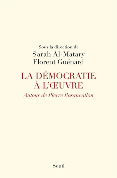 La démocratie à l'oeuvre : autour de Pierre Rosanvallon : actes du colloque de Cerisy-la-Salle