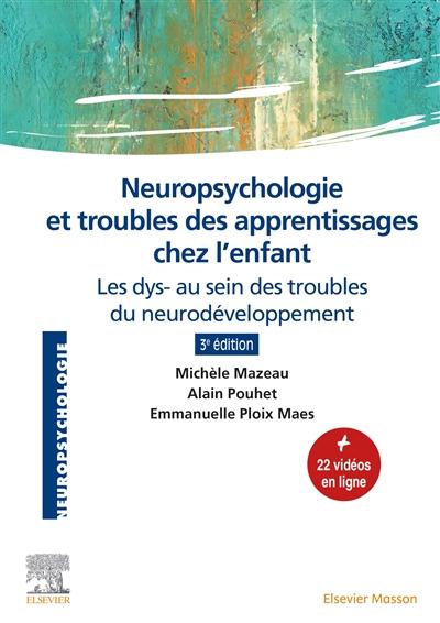 Neuropsychologie et troubles des apprentissages chez l'enfant : les dys- au sein des troubles du neurodéveloppement