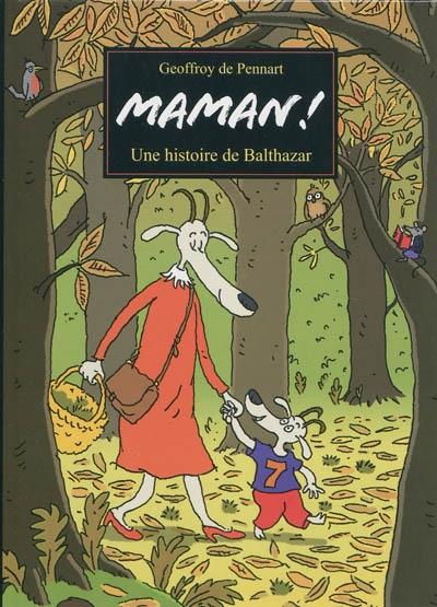 Maman ! : une histoire de Balthazar / Geoffroy de Pennart | Pennart, Geoffroy de (1951-....). Auteur