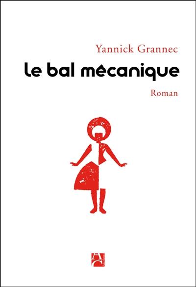 Le bal mécanique / Yannick Grannec   Grannec, Yannick