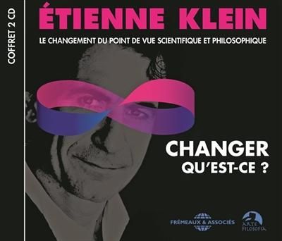 Changer qu'est-ce ? : le changement du point de vue scientifique et philosophique