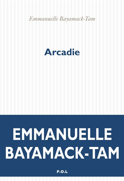 Arcadie | Bayamack-Tam, Emmanuelle (1966-....). Auteur