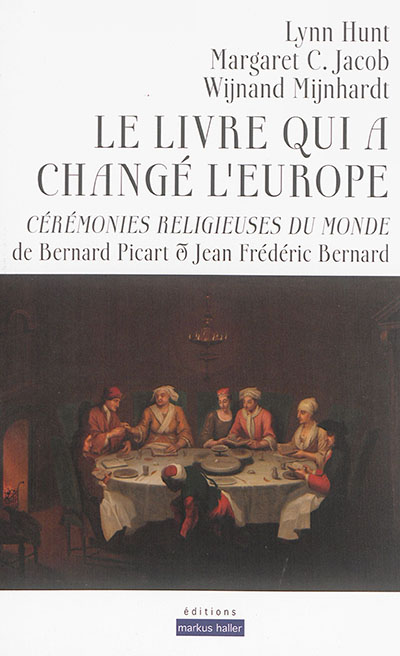 Le livre qui a changé l'Europe : Cérémonies religieuses du monde de Bernard Picart et Jean Frédéric Bernard