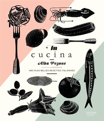In cucina : mes plus belles recettes italiennes | Pezone, Alba. Auteur