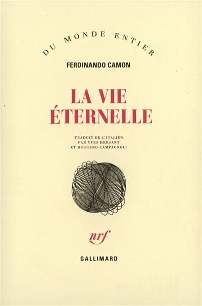 La Vie éternelle / Ferdinando Camon   Camon, Ferdinando (1935-....). Auteur