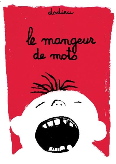 Le mangeur de mots / Dedieu | Dedieu, Thierry (1955-....). Auteur
