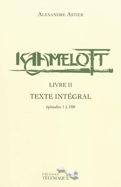 Kaamelott : texte intégral. Livre II : épisodes 1 à 100